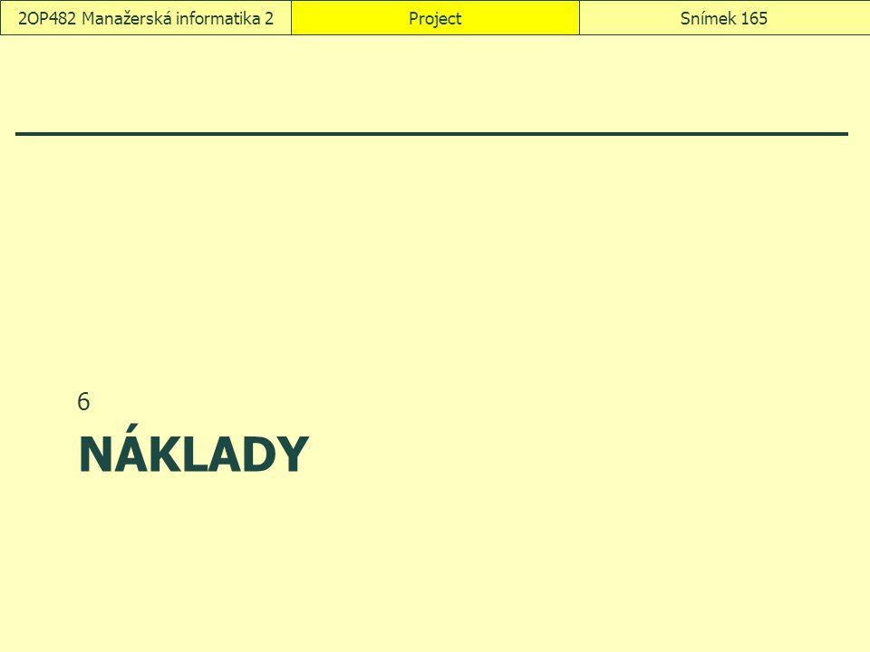 NÁKLADY 6 ProjectSnímek 1652OP482 Manažerská informatika 2