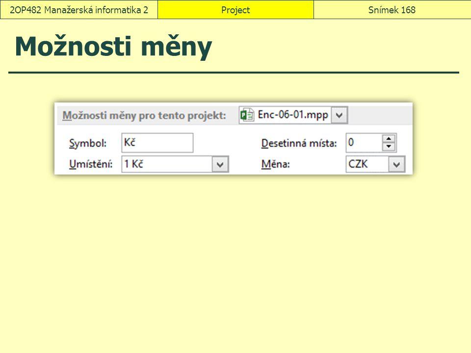 Možnosti měny ProjectSnímek 1682OP482 Manažerská informatika 2