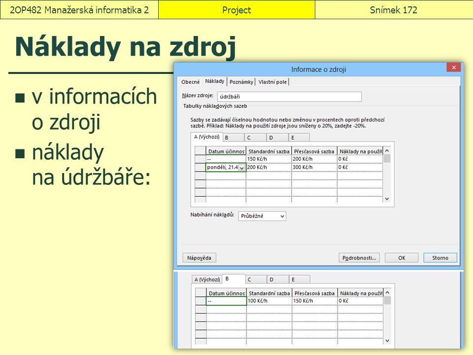 Náklady na zdroj v informacích o zdroji náklady na údržbáře: ProjectSnímek 1722OP482 Manažerská informatika 2