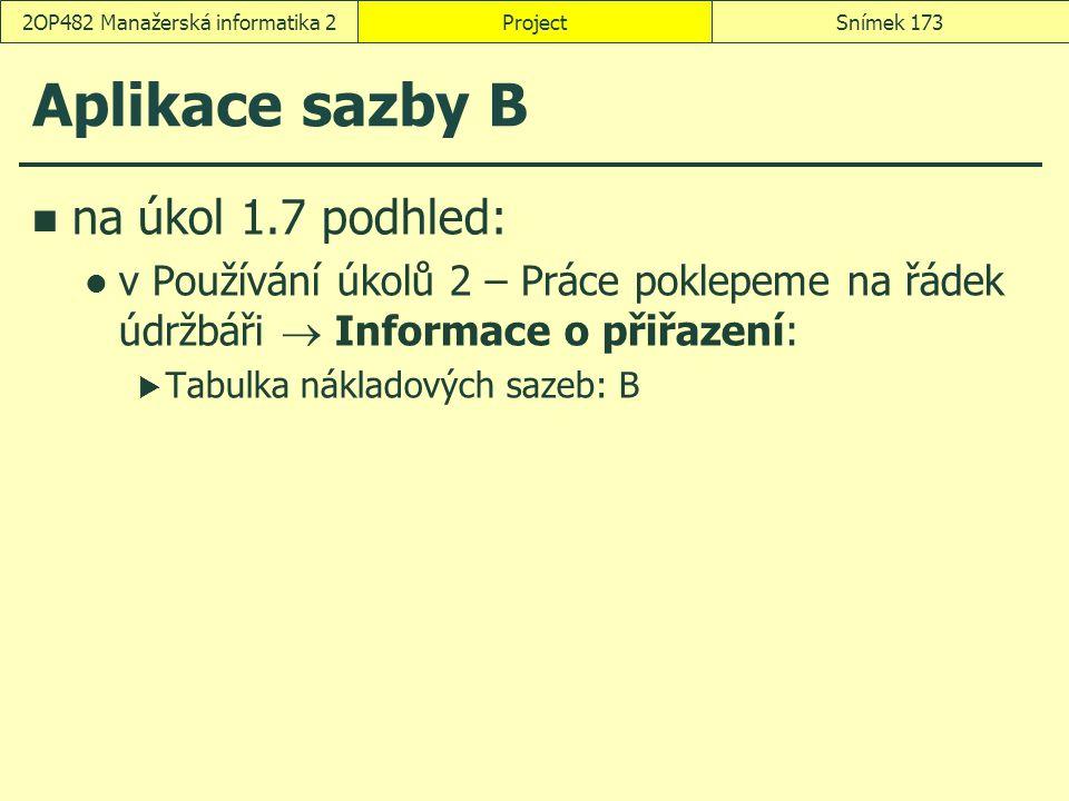 Aplikace sazby B na úkol 1.7 podhled: v Používání úkolů 2 – Práce poklepeme na řádek údržbáři  Informace o přiřazení:  Tabulka nákladových sazeb: B
