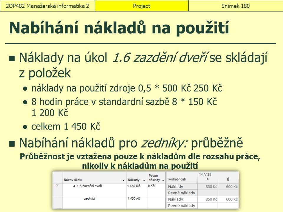 Nabíhání nákladů na použití Náklady na úkol 1.6 zazdění dveří se skládají z položek náklady na použití zdroje 0,5 * 500 Kč 250 Kč 8 hodin práce v stan