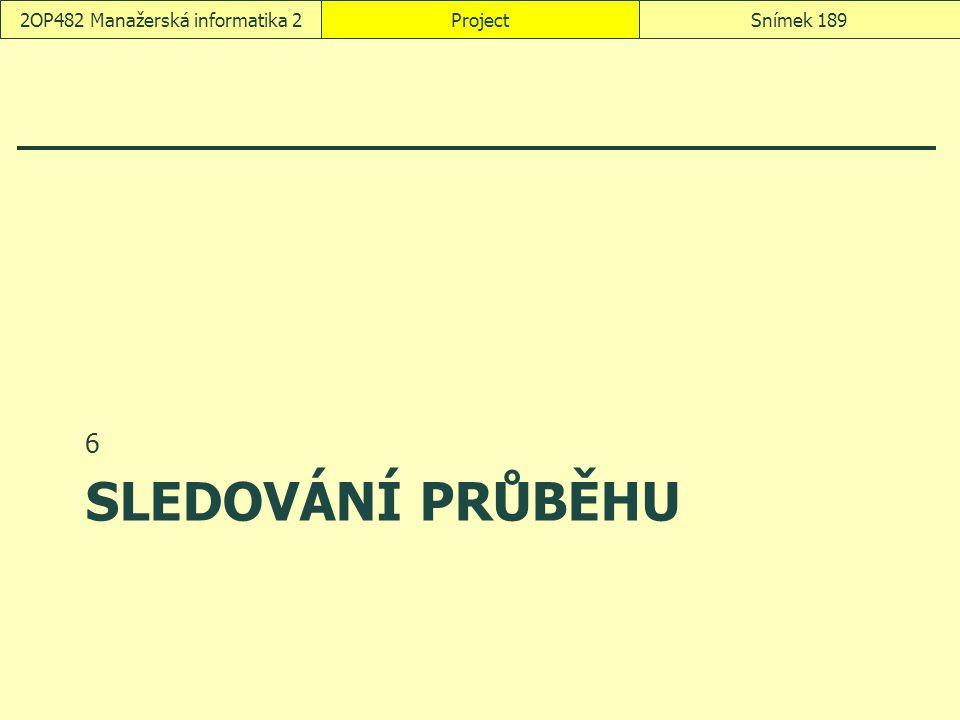 SLEDOVÁNÍ PRŮBĚHU 6 ProjectSnímek 1892OP482 Manažerská informatika 2