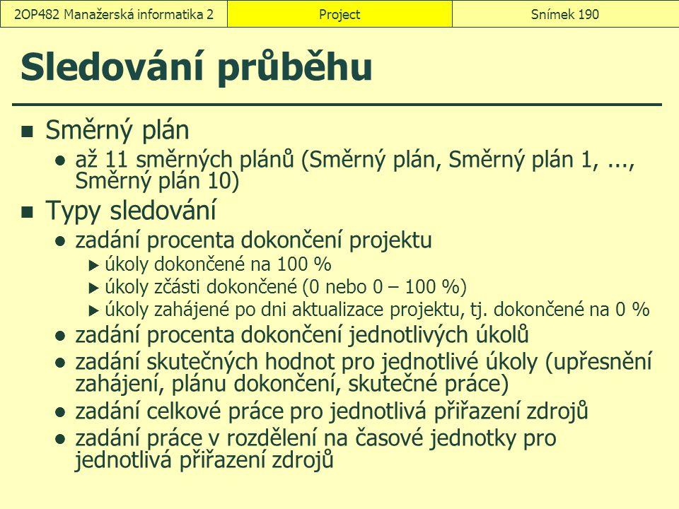 Sledování průběhu Směrný plán až 11 směrných plánů (Směrný plán, Směrný plán 1,..., Směrný plán 10) Typy sledování zadání procenta dokončení projektu