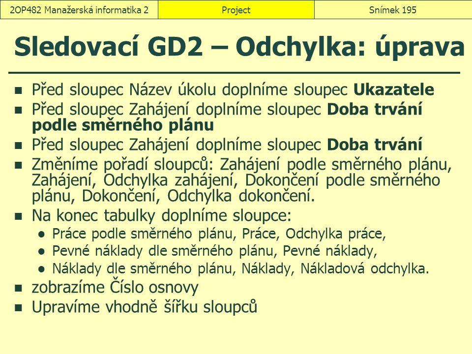 Sledovací GD2 – Odchylka: úprava Před sloupec Název úkolu doplníme sloupec Ukazatele Před sloupec Zahájení doplníme sloupec Doba trvání podle směrného