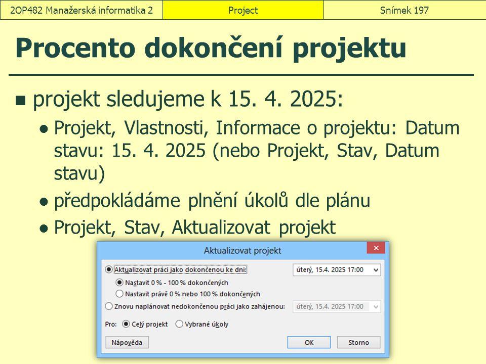 Procento dokončení projektu projekt sledujeme k 15. 4. 2025: Projekt, Vlastnosti, Informace o projektu: Datum stavu: 15. 4. 2025 (nebo Projekt, Stav,