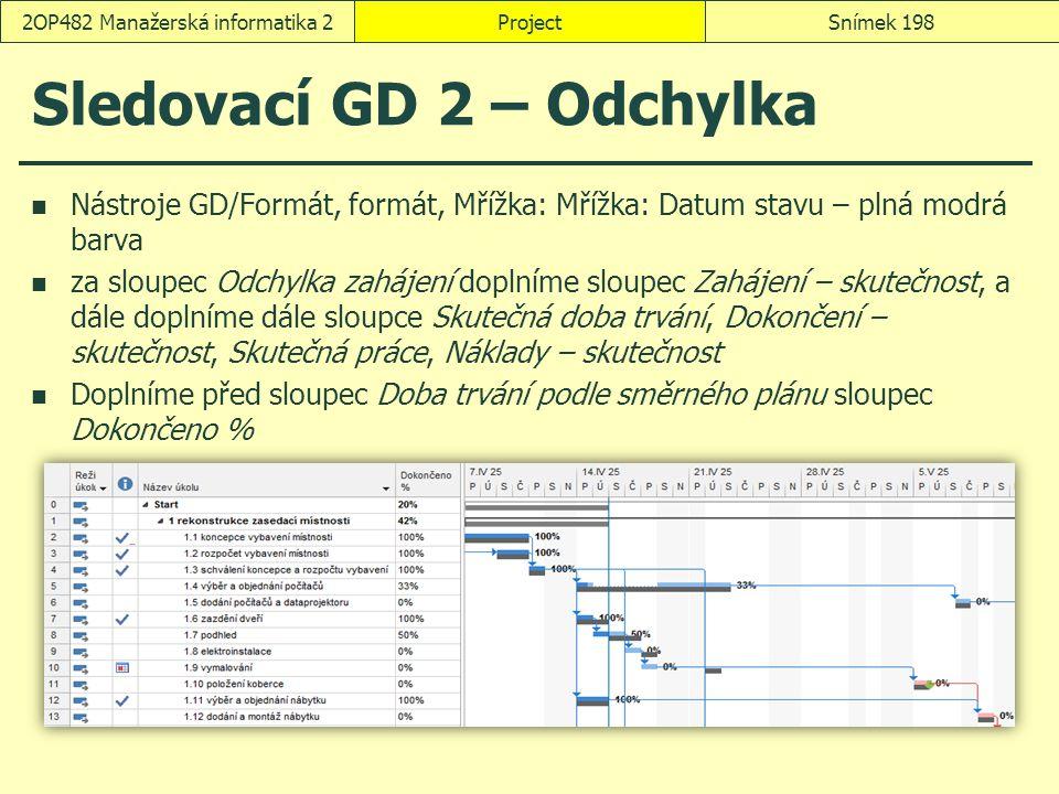 Sledovací GD 2 – Odchylka Nástroje GD/Formát, formát, Mřížka: Mřížka: Datum stavu – plná modrá barva za sloupec Odchylka zahájení doplníme sloupec Zah