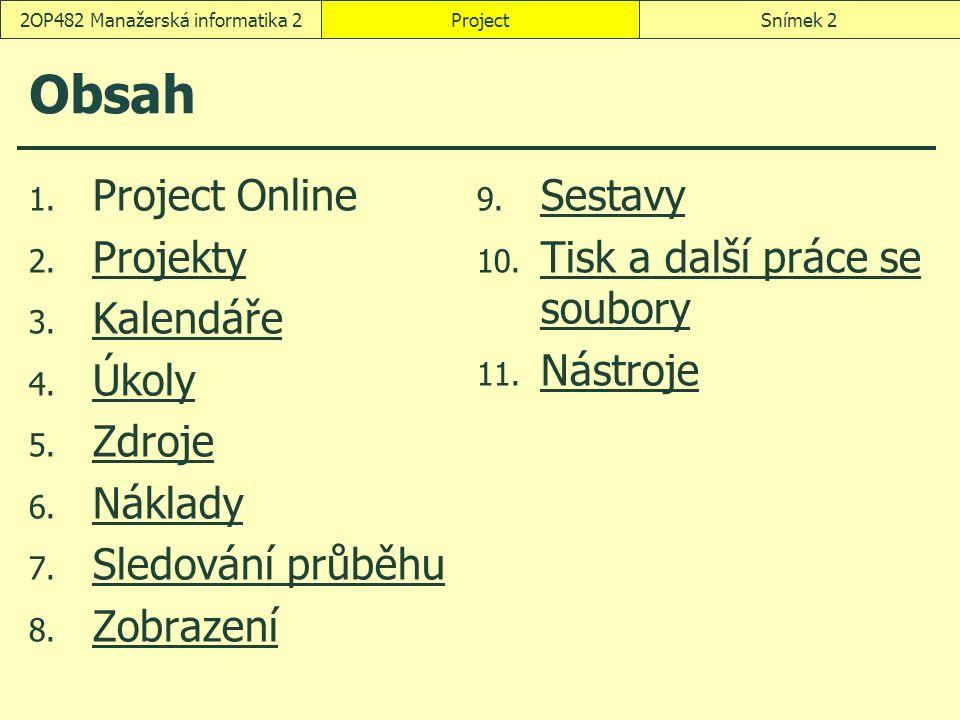 ProjectSnímek 22OP482 Manažerská informatika 2 Obsah 1. Project Online 2. Projekty Projekty 3. Kalendáře Kalendáře 4. Úkoly Úkoly 5. Zdroje Zdroje 6.