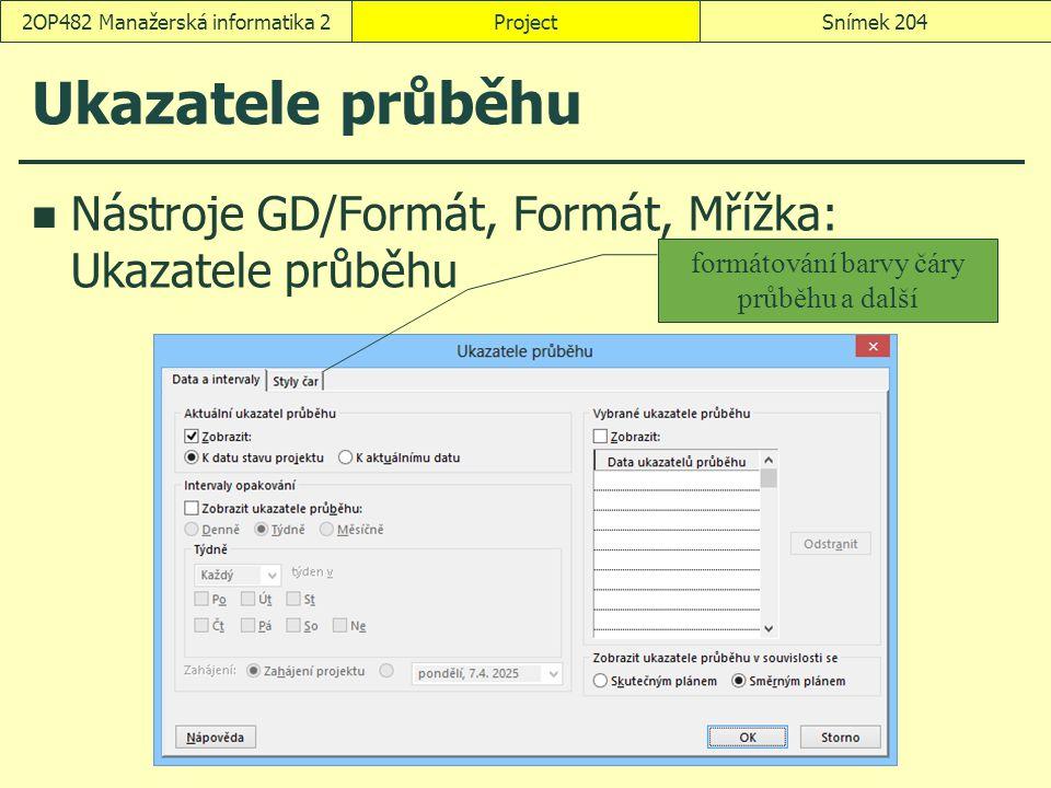 Ukazatele průběhu Nástroje GD/Formát, Formát, Mřížka: Ukazatele průběhu ProjectSnímek 2042OP482 Manažerská informatika 2 formátování barvy čáry průběh