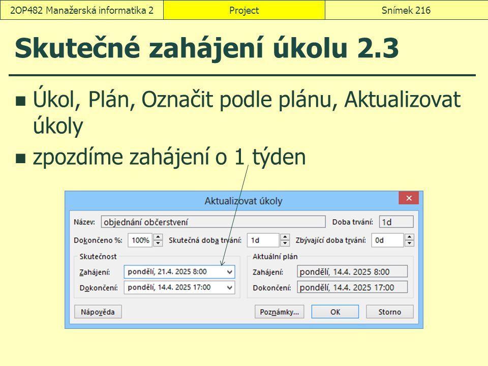 Skutečné zahájení úkolu 2.3 Úkol, Plán, Označit podle plánu, Aktualizovat úkoly zpozdíme zahájení o 1 týden ProjectSnímek 2162OP482 Manažerská informa