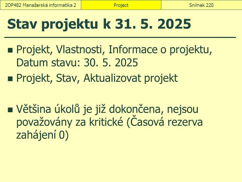 Stav projektu k 31. 5. 2025 Projekt, Vlastnosti, Informace o projektu, Datum stavu: 30. 5. 2025 Projekt, Stav, Aktualizovat projekt Většina úkolů je j