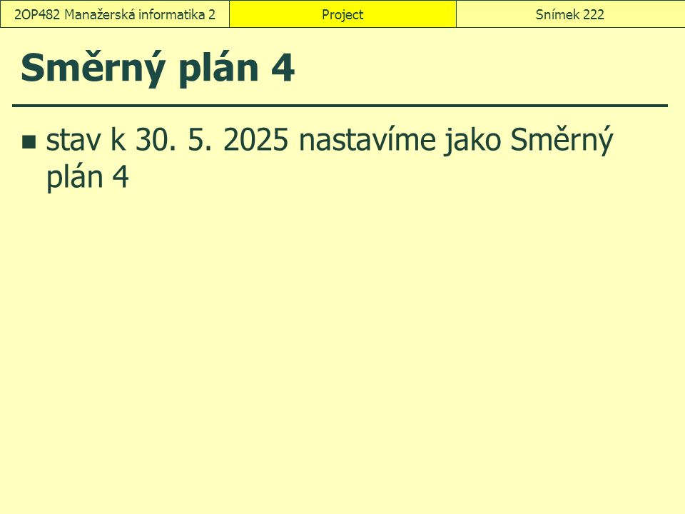 Směrný plán 4 stav k 30. 5. 2025 nastavíme jako Směrný plán 4 ProjectSnímek 2222OP482 Manažerská informatika 2