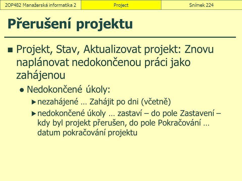 Přerušení projektu Projekt, Stav, Aktualizovat projekt: Znovu naplánovat nedokončenou práci jako zahájenou Nedokončené úkoly:  nezahájené … Zahájit p