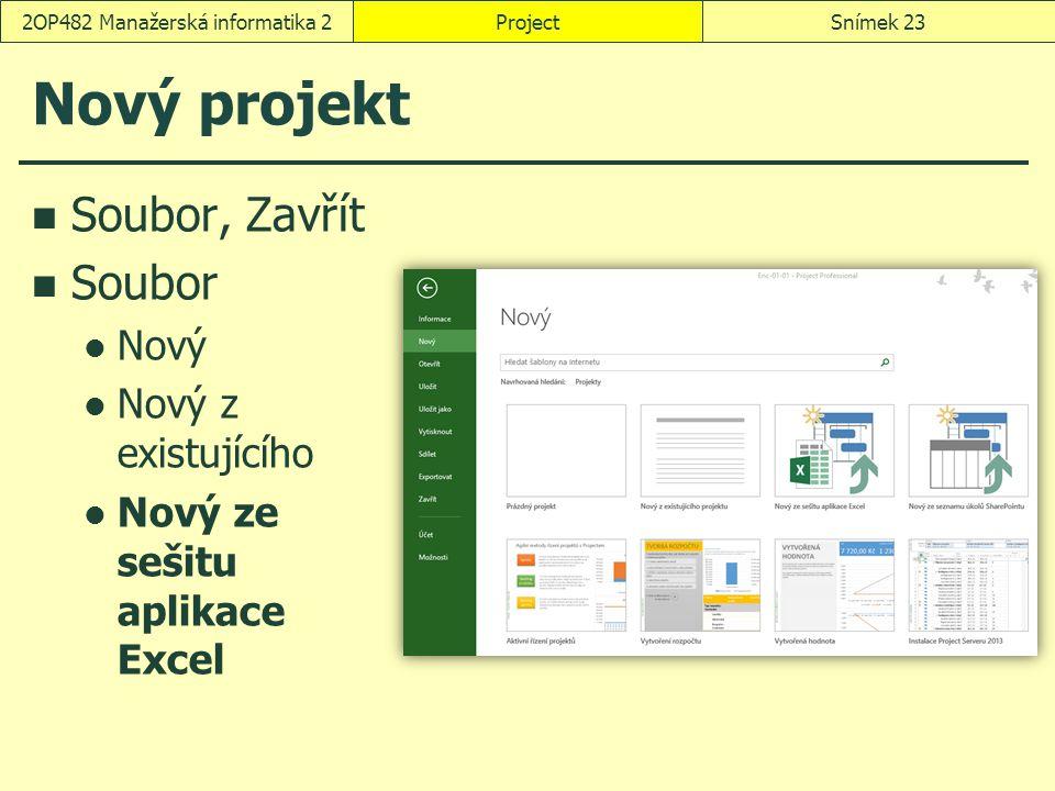 Nový projekt Soubor, Zavřít Soubor Nový Nový z existujícího Nový ze sešitu aplikace Excel ProjectSnímek 232OP482 Manažerská informatika 2