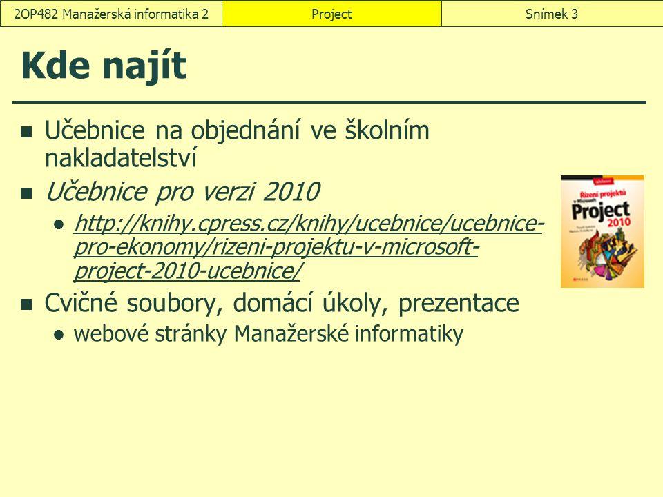 ProjectSnímek 32OP482 Manažerská informatika 2 Kde najít Učebnice na objednání ve školním nakladatelství Učebnice pro verzi 2010 http://knihy.cpress.c