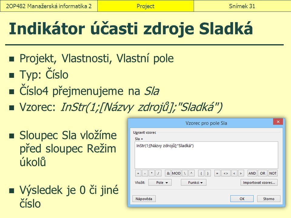 Indikátor účasti zdroje Sladká Projekt, Vlastnosti, Vlastní pole Typ: Číslo Číslo4 přejmenujeme na Sla Vzorec: InStr(1;[Názvy zdrojů];