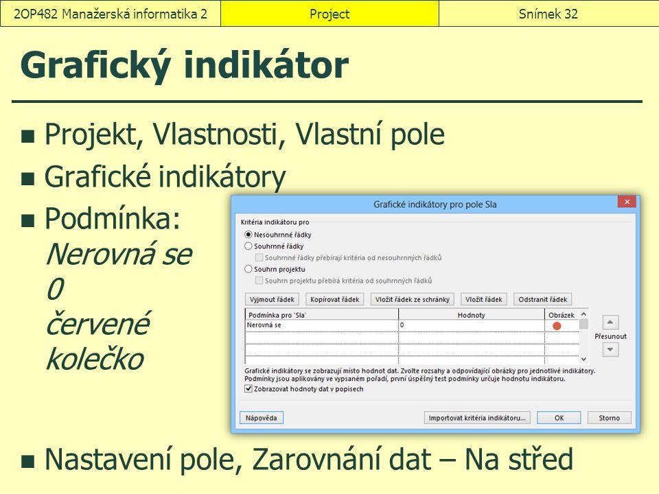 Grafický indikátor Projekt, Vlastnosti, Vlastní pole Grafické indikátory Podmínka: Nerovná se 0 červené kolečko Nastavení pole, Zarovnání dat – Na stř