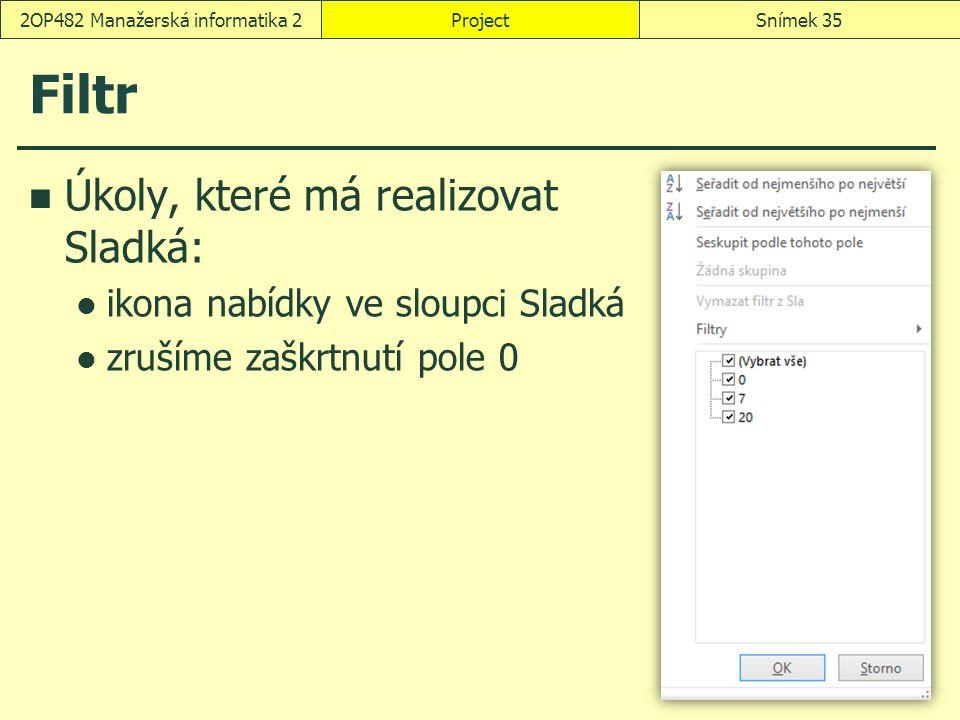 Filtr Úkoly, které má realizovat Sladká: ikona nabídky ve sloupci Sladká zrušíme zaškrtnutí pole 0 ProjectSnímek 352OP482 Manažerská informatika 2
