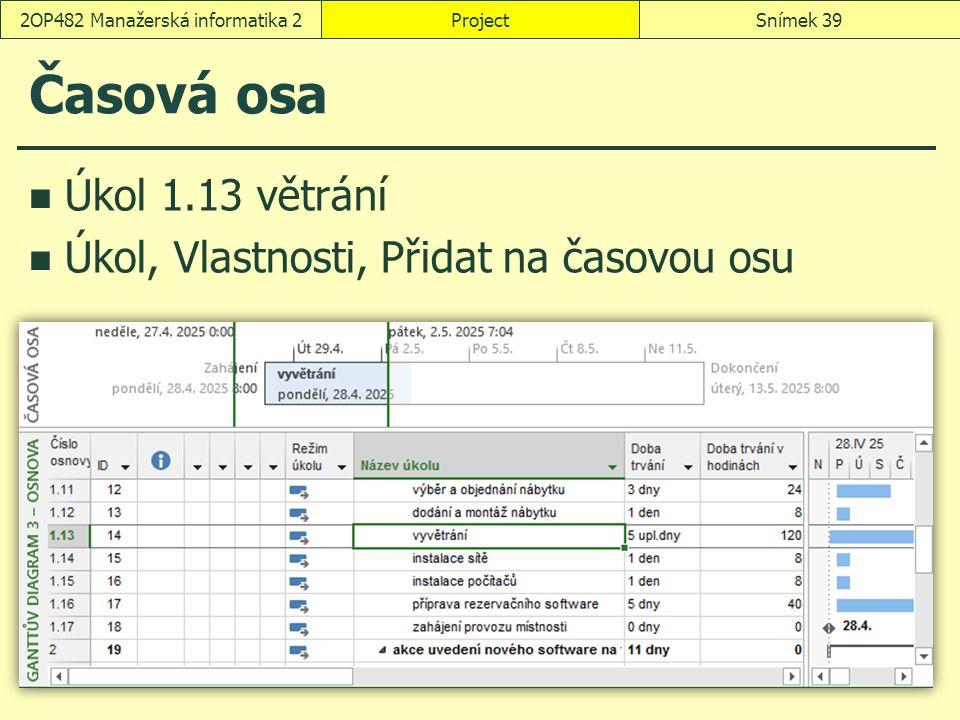 Časová osa Úkol 1.13 větrání Úkol, Vlastnosti, Přidat na časovou osu ProjectSnímek 392OP482 Manažerská informatika 2