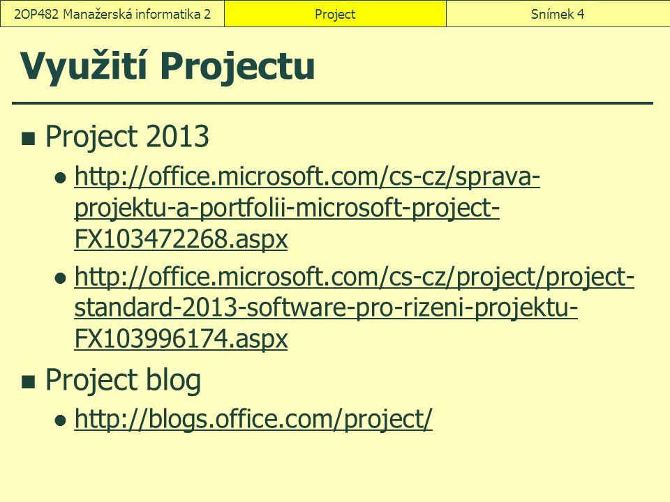 Využití Projectu Project 2013 http://office.microsoft.com/cs-cz/sprava- projektu-a-portfolii-microsoft-project- FX103472268.aspx http://office.microso