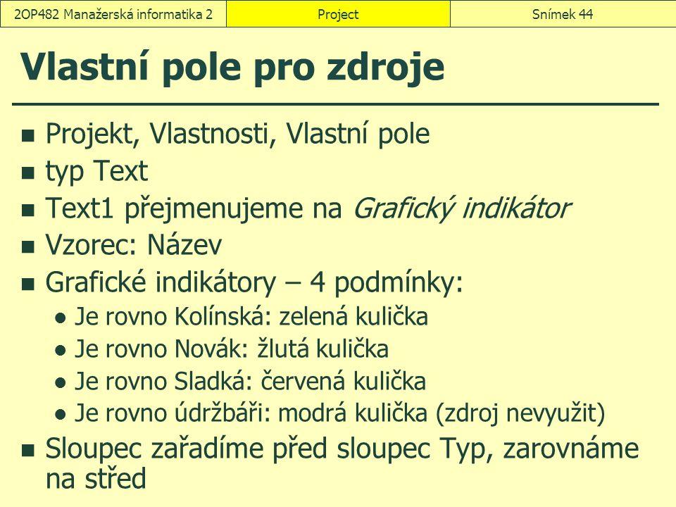 Vlastní pole pro zdroje Projekt, Vlastnosti, Vlastní pole typ Text Text1 přejmenujeme na Grafický indikátor Vzorec: Název Grafické indikátory – 4 podm