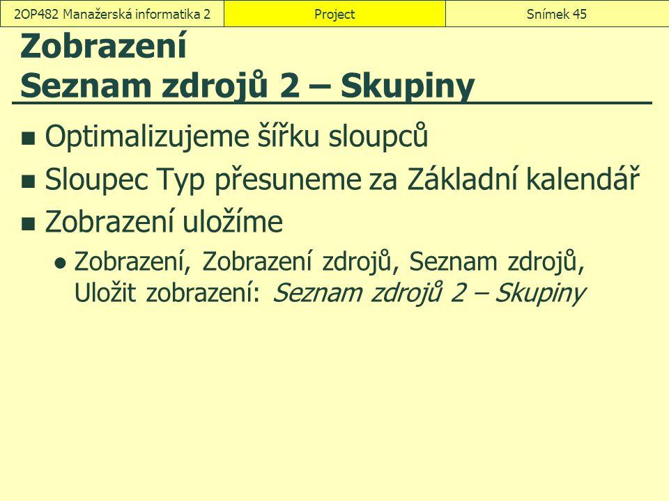 Zobrazení Seznam zdrojů 2 – Skupiny Optimalizujeme šířku sloupců Sloupec Typ přesuneme za Základní kalendář Zobrazení uložíme Zobrazení, Zobrazení zdr