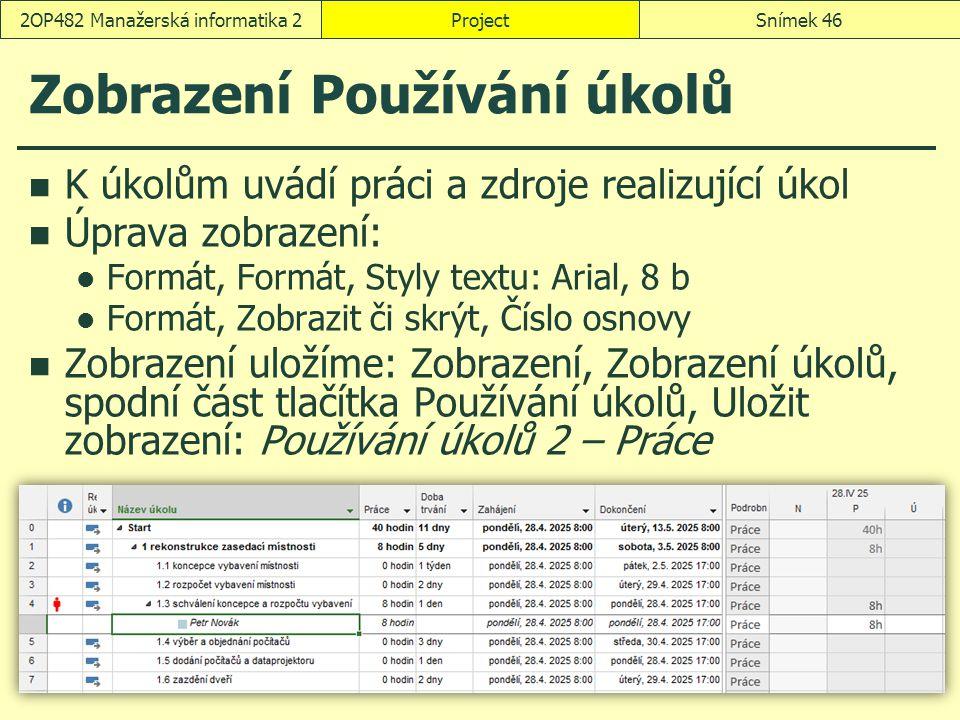 Zobrazení Používání úkolů K úkolům uvádí práci a zdroje realizující úkol Úprava zobrazení: Formát, Formát, Styly textu: Arial, 8 b Formát, Zobrazit či