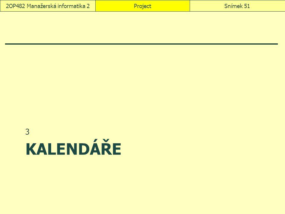 KALENDÁŘE 3 ProjectSnímek 512OP482 Manažerská informatika 2