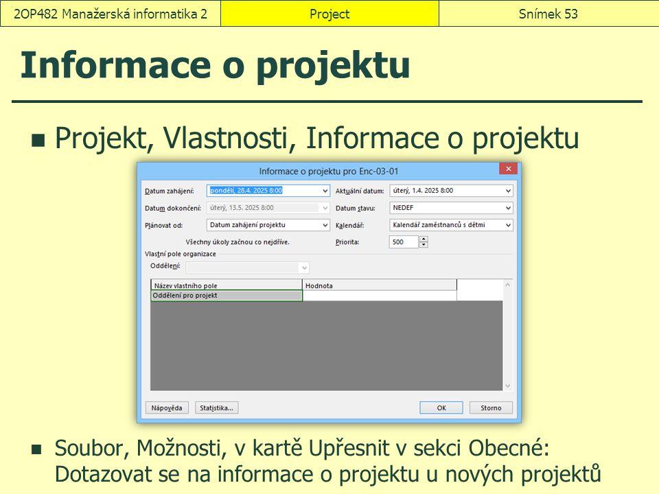 ProjectSnímek 532OP482 Manažerská informatika 2 Informace o projektu Projekt, Vlastnosti, Informace o projektu Soubor, Možnosti, v kartě Upřesnit v se