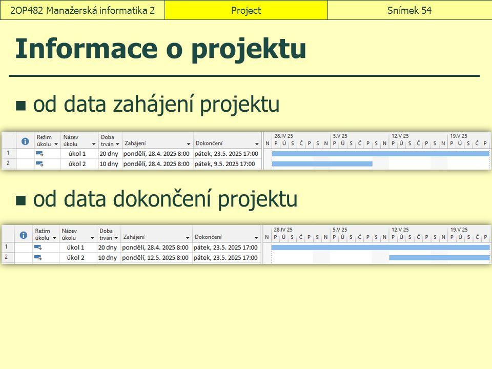 ProjectSnímek 542OP482 Manažerská informatika 2 Informace o projektu od data zahájení projektu od data dokončení projektu