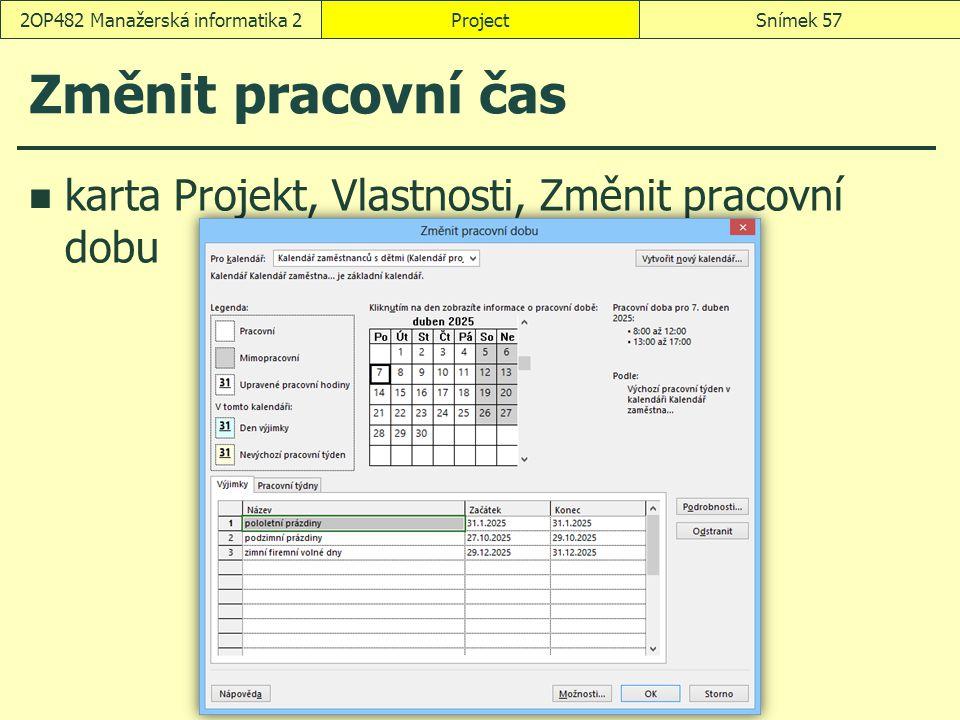Změnit pracovní čas karta Projekt, Vlastnosti, Změnit pracovní dobu ProjectSnímek 572OP482 Manažerská informatika 2