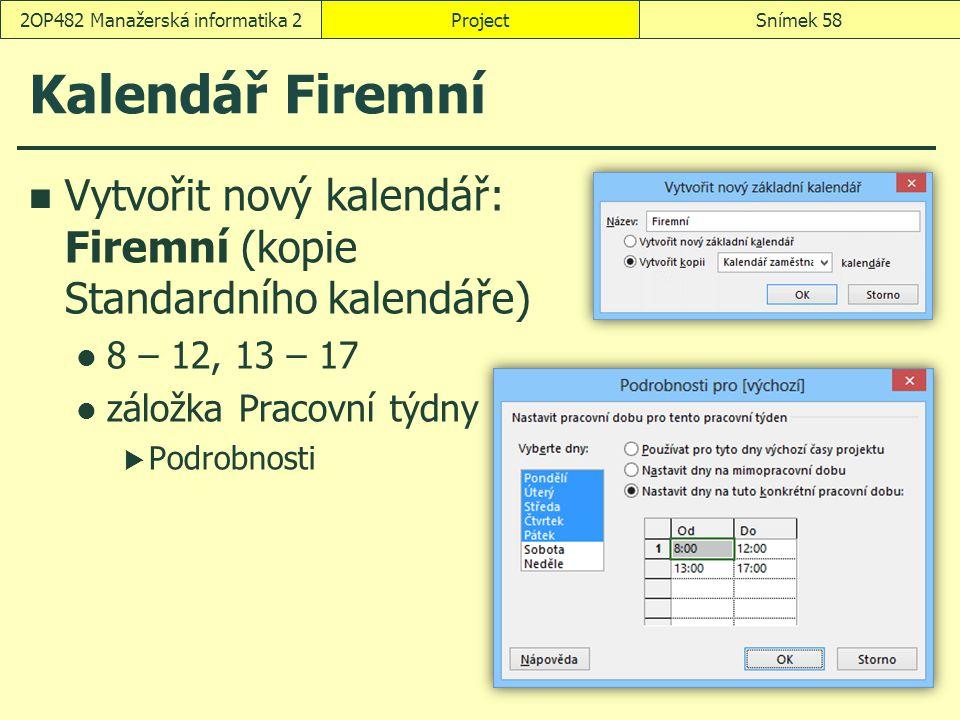 Kalendář Firemní Vytvořit nový kalendář: Firemní (kopie Standardního kalendáře) 8 – 12, 13 – 17 záložka Pracovní týdny  Podrobnosti ProjectSnímek 582