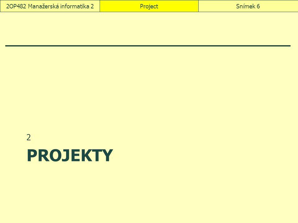PROJEKTY 2 ProjectSnímek 62OP482 Manažerská informatika 2