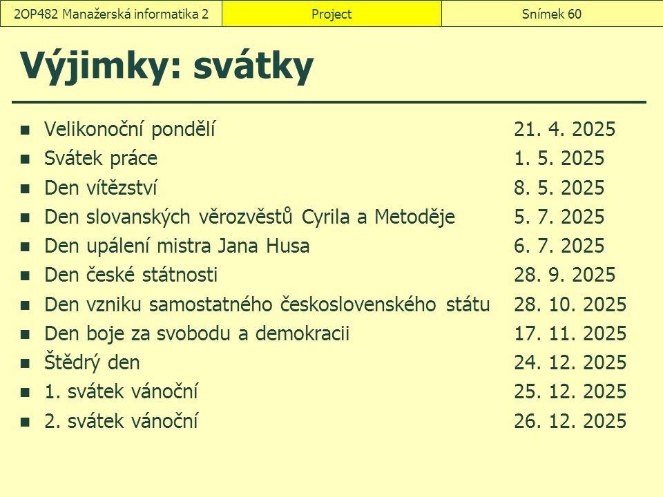 Výjimky: svátky Velikonoční pondělí21. 4. 2025 Svátek práce1. 5. 2025 Den vítězství8. 5. 2025 Den slovanských věrozvěstů Cyrila a Metoděje5. 7. 2025 D