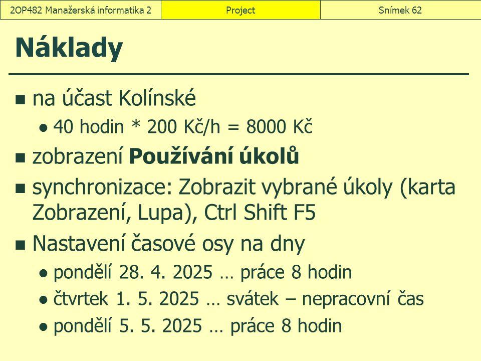 Náklady na účast Kolínské 40 hodin * 200 Kč/h = 8000 Kč zobrazení Používání úkolů synchronizace: Zobrazit vybrané úkoly (karta Zobrazení, Lupa), Ctrl