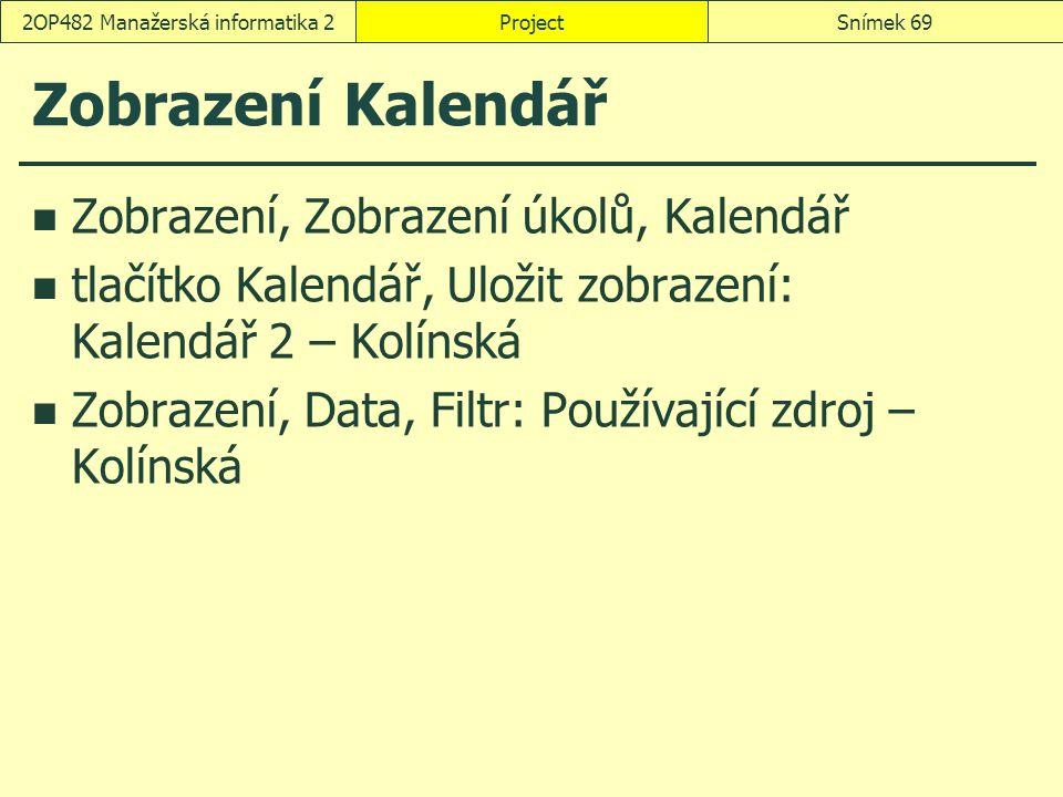 Zobrazení Kalendář Zobrazení, Zobrazení úkolů, Kalendář tlačítko Kalendář, Uložit zobrazení: Kalendář 2 – Kolínská Zobrazení, Data, Filtr: Používající