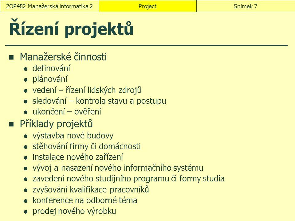 ProjectSnímek 72OP482 Manažerská informatika 2 Řízení projektů Manažerské činnosti definování plánování vedení – řízení lidských zdrojů sledování – ko