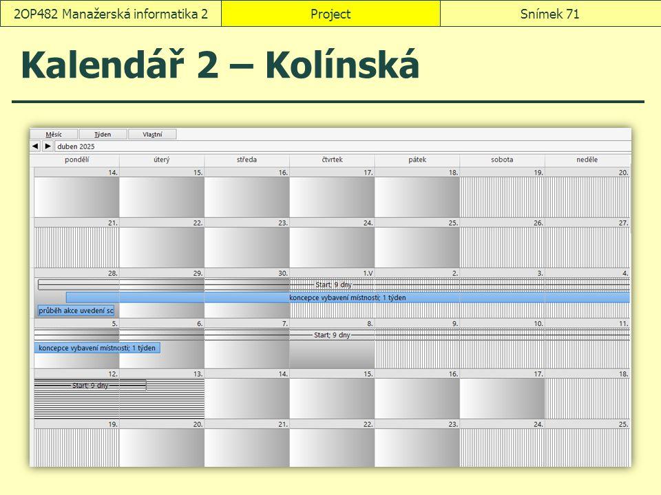 Kalendář 2 – Kolínská ProjectSnímek 712OP482 Manažerská informatika 2