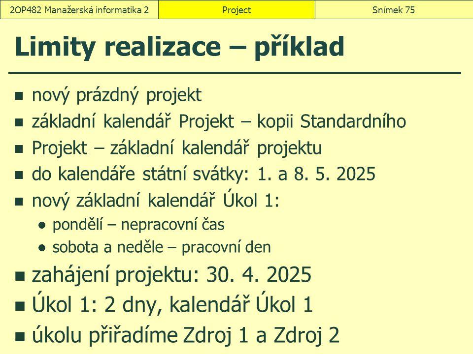 Limity realizace – příklad nový prázdný projekt základní kalendář Projekt – kopii Standardního Projekt – základní kalendář projektu do kalendáře státn