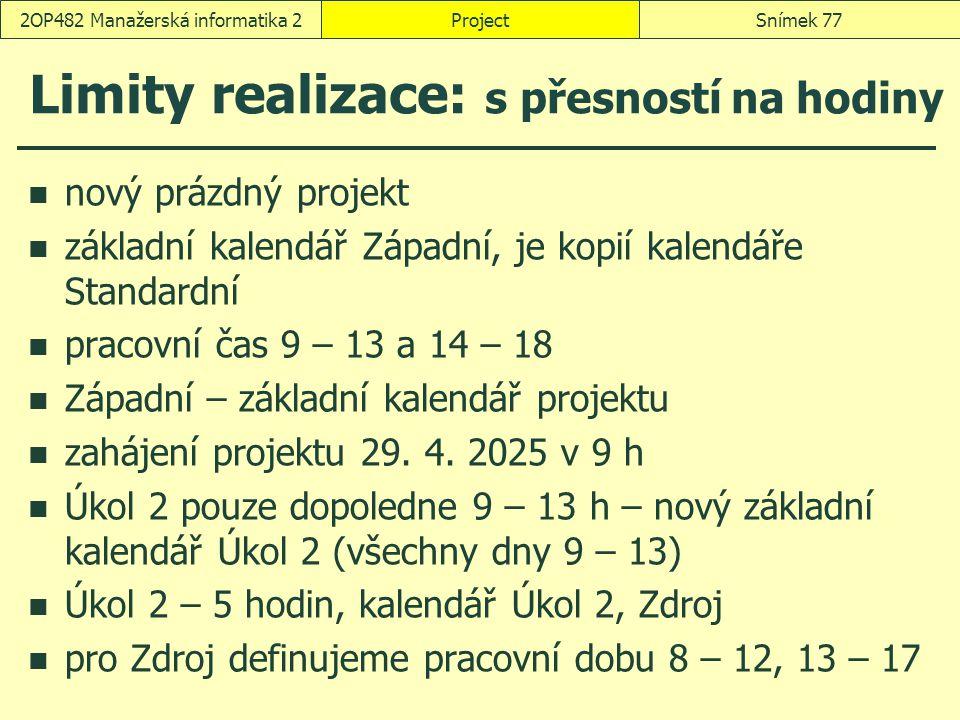 Limity realizace: s přesností na hodiny nový prázdný projekt základní kalendář Západní, je kopií kalendáře Standardní pracovní čas 9 – 13 a 14 – 18 Zá