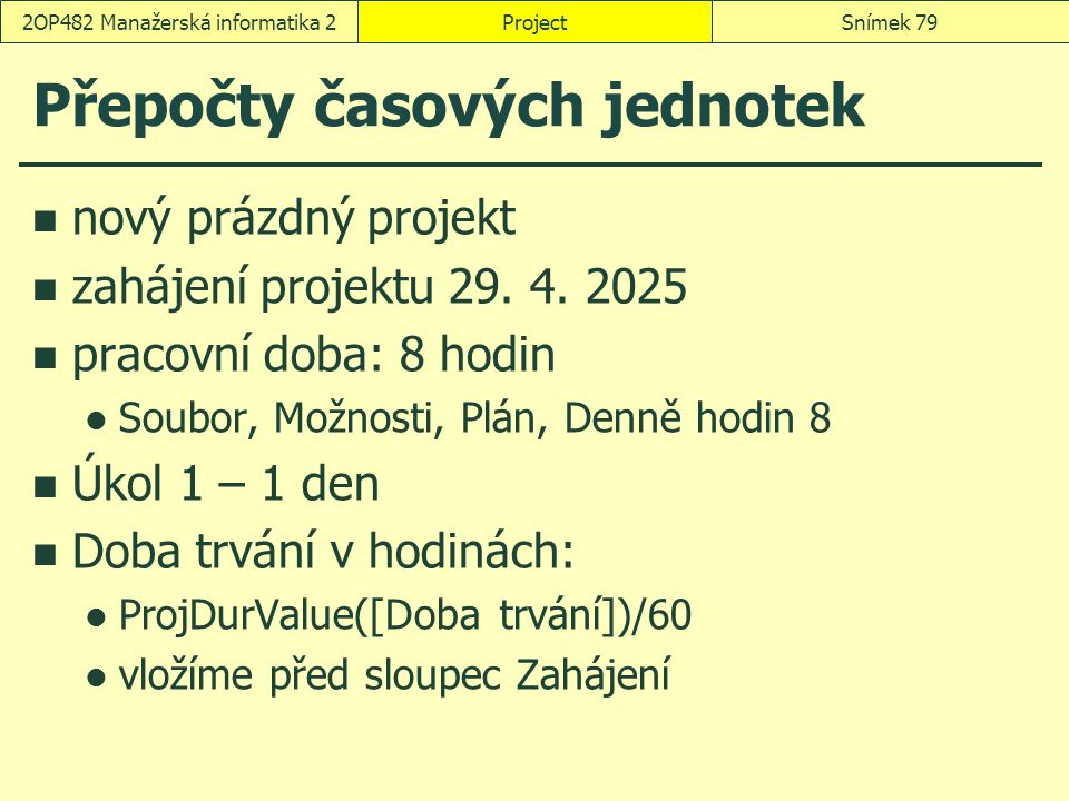 Přepočty časových jednotek nový prázdný projekt zahájení projektu 29. 4. 2025 pracovní doba: 8 hodin Soubor, Možnosti, Plán, Denně hodin 8 Úkol 1 – 1