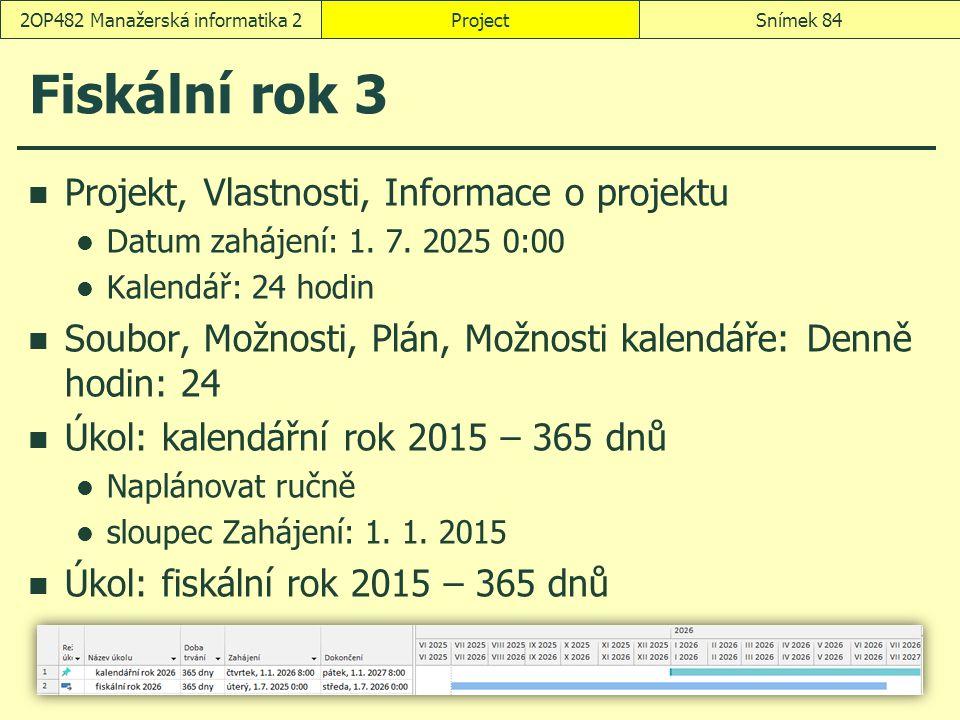 Fiskální rok 3 Projekt, Vlastnosti, Informace o projektu Datum zahájení: 1. 7. 2025 0:00 Kalendář: 24 hodin Soubor, Možnosti, Plán, Možnosti kalendáře