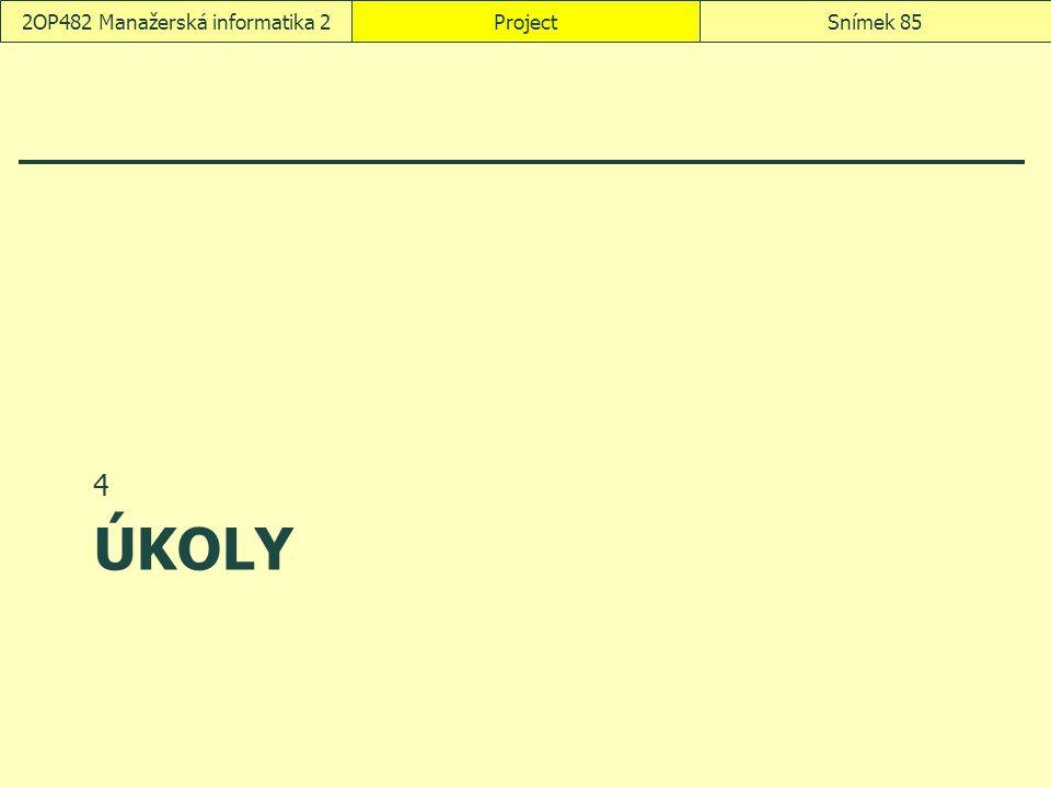 ÚKOLY 4 ProjectSnímek 852OP482 Manažerská informatika 2