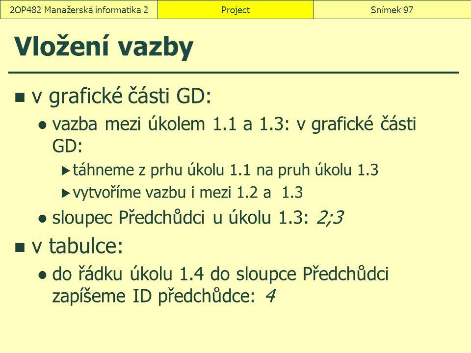 Vložení vazby v grafické části GD: vazba mezi úkolem 1.1 a 1.3: v grafické části GD:  táhneme z prhu úkolu 1.1 na pruh úkolu 1.3  vytvoříme vazbu i
