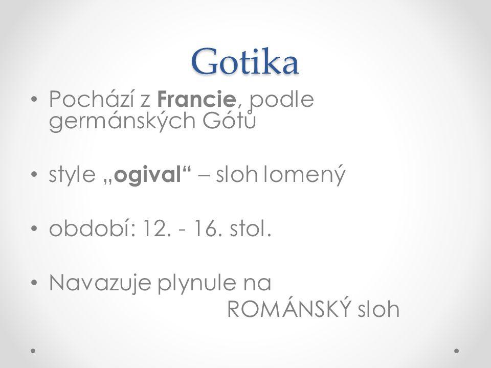 """Gotika Pochází z Francie, podle germánských Gótů style """" ogival – sloh lomený období: 12."""
