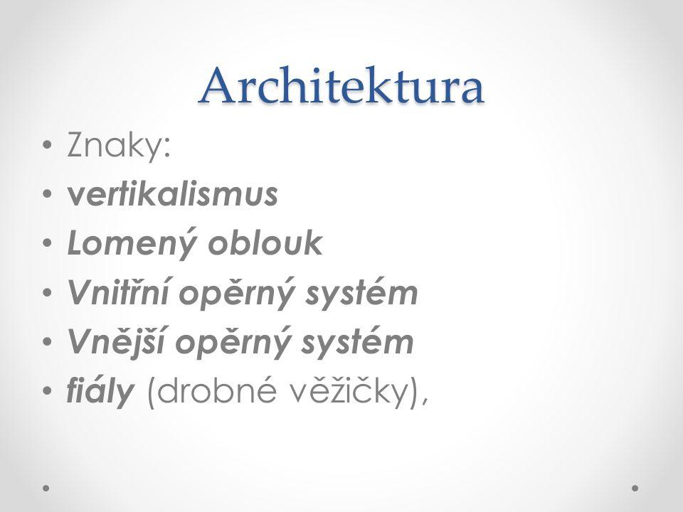 Architektura Znaky: v ertikalismus Lomený oblouk Vnitřní opěrný systém Vnější opěrný systém fiály (drobné věžičky),