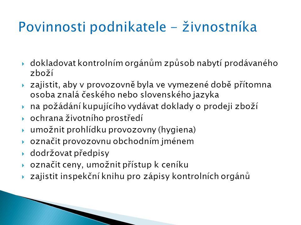  dokladovat kontrolním orgánům způsob nabytí prodávaného zboží  zajistit, aby v provozovně byla ve vymezené době přítomna osoba znalá českého nebo slovenského jazyka  na požádání kupujícího vydávat doklady o prodeji zboží  ochrana životního prostředí  umožnit prohlídku provozovny (hygiena)  označit provozovnu obchodním jménem  dodržovat předpisy  označit ceny, umožnit přístup k ceníku  zajistit inspekční knihu pro zápisy kontrolních orgánů
