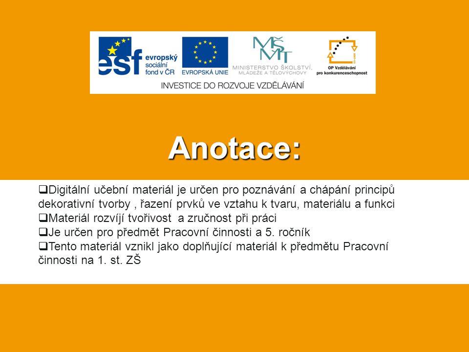 Anotace:  Digitální učební materiál je určen pro poznávání a chápání principů dekorativní tvorby, řazení prvků ve vztahu k tvaru, materiálu a funkci