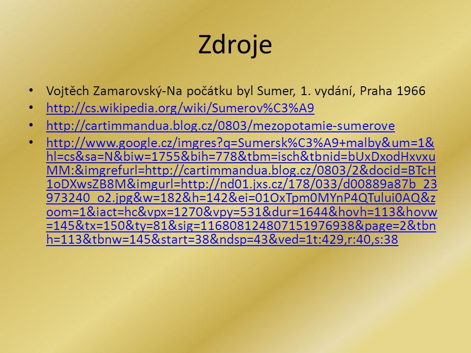 Zdroje Vojtěch Zamarovský-Na počátku byl Sumer, 1. vydání, Praha 1966 http://cs.wikipedia.org/wiki/Sumerov%C3%A9 http://cartimmandua.blog.cz/0803/mezo