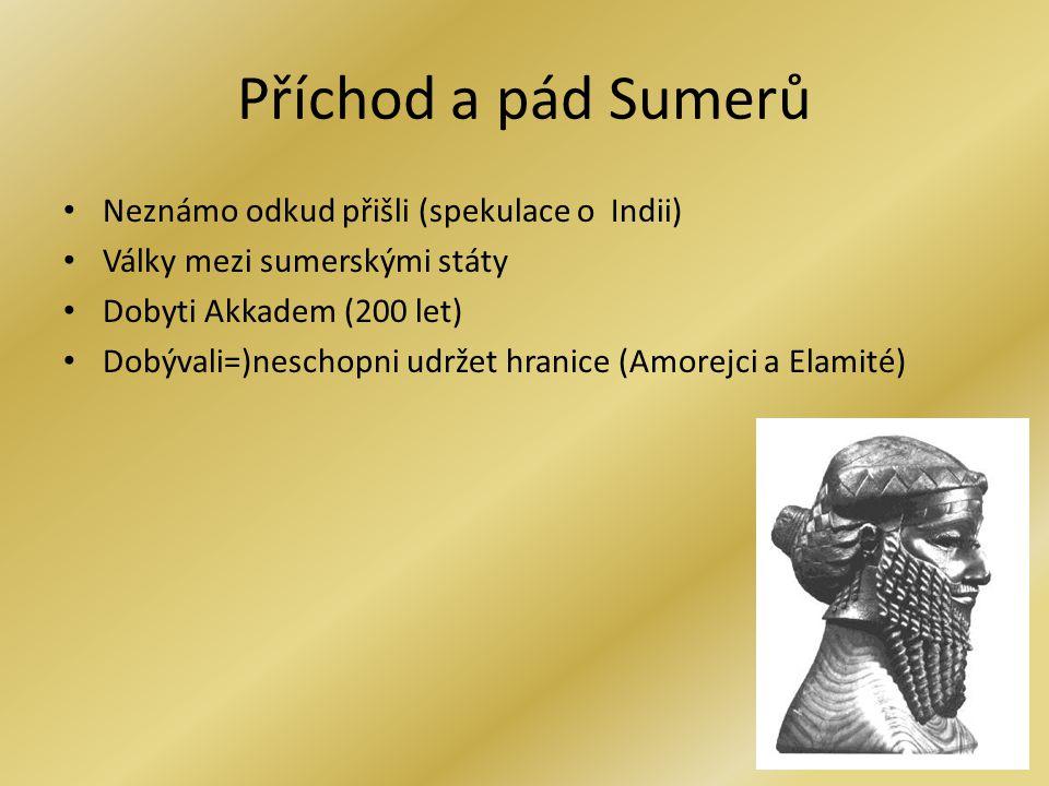 Příchod a pád Sumerů Neznámo odkud přišli (spekulace o Indii) Války mezi sumerskými státy Dobyti Akkadem (200 let) Dobývali=)neschopni udržet hranice