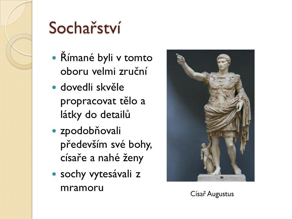 Sochařství Římané byli v tomto oboru velmi zruční dovedli skvěle propracovat tělo a látky do detailů zpodobňovali především své bohy, císaře a nahé že